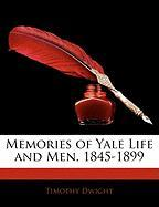 Memories of Yale Life and Men, 1845-1899 - Dwight, Timothy