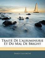 Traite de L'Albuminurie Et Du Mal de Bright - Lecorch, Ernest