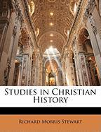 Studies in Christian History - Stewart, Richard Morris