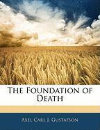 The Foundation of Death - Gustafson, Axel Carl J.