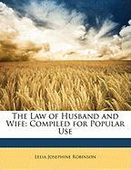 The Law of Husband and Wife: Compiled for Popular Use - Robinson, Lelia Josephine