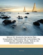 Rgle Et Statuts Secrets Des Templiers, Prcds de L'Historie de L'Ordre Du Temple, Publ. Par C.-H. Maillard de Chambure - Templars
