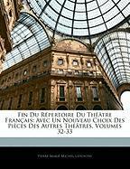 Fin Du Repertoire Du Theatre Francais: Avec Un Nouveau Choix Des Pieces Des Autres Theatres, Volumes 32-33 - Lepeintre, Pierre Marie Michel