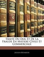 Traite Du Dol Et de La Fraude En Matiere Civile Et Commerciale - Bdarride, Jassuda; Bedarride, Jassuda