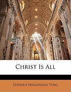Christ Is All - Tyng, Stephen Higginson
