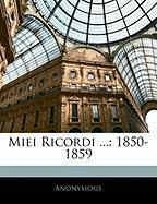 Miei Ricordi ...: 1850-1859 - Anonymous