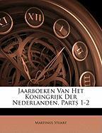 Jaarboeken Van Het Koningrijk Der Nederlanden, Parts 1-2 - Stuart, Martinus