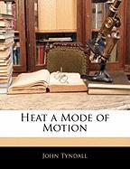 Heat a Mode of Motion - Tyndall, John
