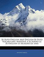 Se-Suto-English and English-Se-Suto Vocabulary: Mantsue a Se-Sotho Le Se-English Le Hlaloso EA 'Ona - Mabille, Adolphe
