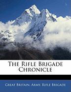 The Rifle Brigade Chronicle - Brigade, Great Britain Army Rifle