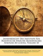 Jahresbericht Des Instituts Fr Rumnische Sprache (Rumnisches Seminar) Zu Leipzig, Volume 10