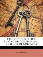 Transactions of the Mining Association and Institute of Cornwall - Parish, Elijah; Sanderson, Robert; Morse, Jedidiah; Mining Association And Institute Of Cornwall