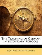 The Teaching of German in Secondary Schools - Bagster-Collins, Elijah William