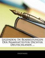 Legenden: In Bearbeitungen Der Namhaftesten Dichter Deutschlands ... - Anonymous
