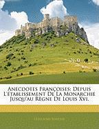 Anecdotes Francoises: Depuis L'Etablissement de La Monarchie Jusqu'au Regne de Louis XVI. - Bertoux, Guillaume