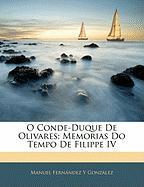 O Conde-Duque de Olivares: Memorias Do Tempo de Filippe IV - Gonzlez, Manuel Fernndez y.; Gonzalez, Manuel Fernandez y.