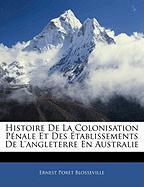 Histoire de La Colonisation Penale Et Des Etablissements de L'Angleterre En Australie - Blosseville, Ernest Poret