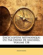 Encyclopedie Methodique: Ou Par Ordre de Matieres, Volume 138 - Anonymous