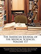 The American Journal of the Medical Sciences, Volume 117 - Sweet, William Merrick; Collection, Daniel And Eleanor Albe