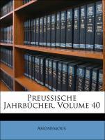 Preussische Jahrbücher, Volume 40 - Anonymous