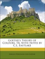 Goethe's Theory of Colours, Tr. with Notes by C.L. Eastlake - von Goethe, Johann Wolfgang