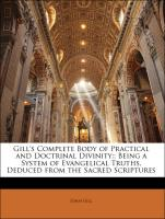 Gill's Complete Body of Practical and Doctrinal Divinity:: Being a System of Evangelical Truths, Deduced from the Sacred Scriptures - Gill, John; Staughton, William