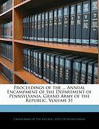 Proceedings of the ... Annual Encampment of the Department of Pennsylvania, Grand Army of the Republic, Volume 51