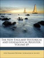 The New England Historical and Genealogical Register, Volume 69 - New England Historic Genealogical Society
