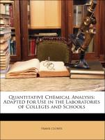 Quantitative Chemical Analysis: Adapted for Use in the Laboratories of Colleges and Schools - Clowes, Frank; Coleman, Joseph Bernard