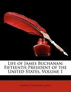 Life of James Buchanan: Fifteenth President of the United States, Volume 1 - Curtis, George Ticknor