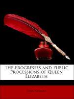 The Progresses and Public Processions of Queen Elizabeth - Nichols, John