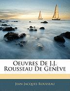 Oeuvres de J.J. Rousseau de Geneve - Rousseau, Jean Jacques