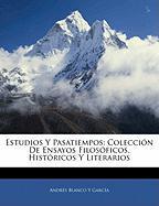 Estudios y Pasatiempos: Coleccin de Ensayos Filosficos, Histricos y Literarios - Garca, Andrs Blanco y.