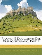 Ricordi E Documenti del Vespro Siciliano, Part 1 - La Patria, Societ Siciliana Per Storia