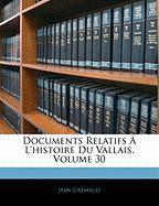 Documents Relatifs A L'Histoire Du Vallais, Volume 30 - Gremaud, Jean