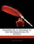 Histoire de La Reforme Et Des Reformateurs de Geneve - Charpenne, Pierre
