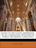 Essays to Do Good, Addressed to All Christians, Whether in Public Or Private Capacities - Mather, Cotton; Burder, George