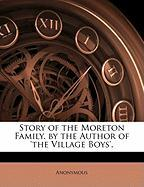 Story of the Moreton Family. by the Author of 'The Village Boys'. - Anonymous