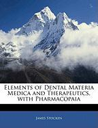 Elements of Dental Materia Medica and Therapeutics, with Pharmacopaia - Stocken, James