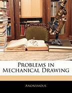 Problems in Mechanical Drawing - Anonymous