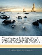 Voyage Autour de La Mer Morte Et Dans Les Terres Bibliques: Excut de Dcembre 1850 a Avril 1851, Volume 2 - De Saulcy, Louis Flicien Joseph Caigna