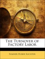 The Turnover of Factory Labor - Slichter, Sumner Huber