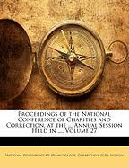 Proceedings of the National Conference of Charities and Correction, at the ... Annual Session Held in ..., Volume 27