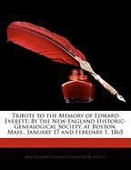 Tribute to the Memory of Edward Everett: By the New-England Historic-Genealogical Society, at Boston, Mass., January 17 and February 1, 1865