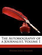 The Autobiography of a Journalist, Volume 1 - Stillman, William James