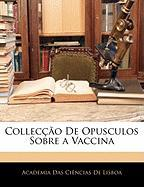 Colleco de Opusculos Sobre a Vaccina - De Lisboa, Academia Das Cincias