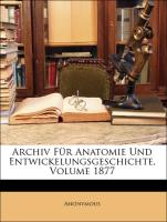 Archiv Für Anatomie Und Entwickelungsgeschichte, Volume 1877 - Anonymous
