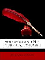 Audubon and His Journals, Volume 1 - Audubon, John James; Audubon, Maria Rebecca