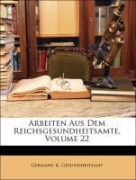 Arbeiten Aus Dem Reichsgesundheitsamte, Volume 22 - Germany. K. Gesundheitsamt
