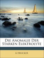 Die Anomalie Der Starken Elektrolyte - DRUCKER, K
